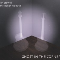 John Stowell & Christopher Woitach | Ghost in the Corner